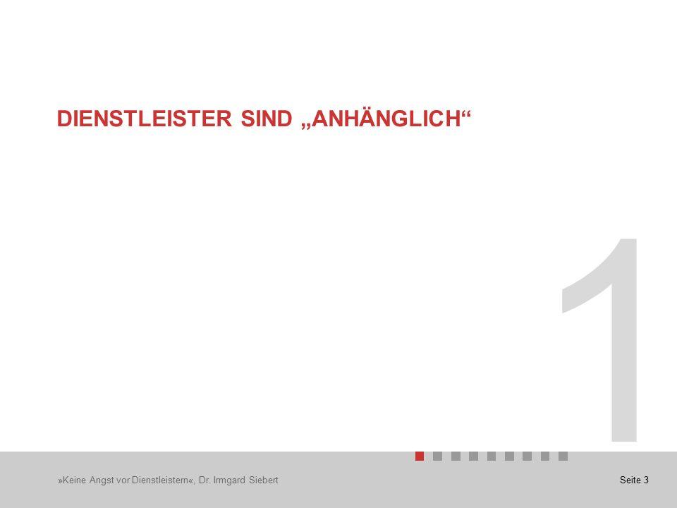 """Seite 3 1 DIENSTLEISTER SIND """"ANHÄNGLICH »Keine Angst vor Dienstleistern«, Dr. Irmgard Siebert"""