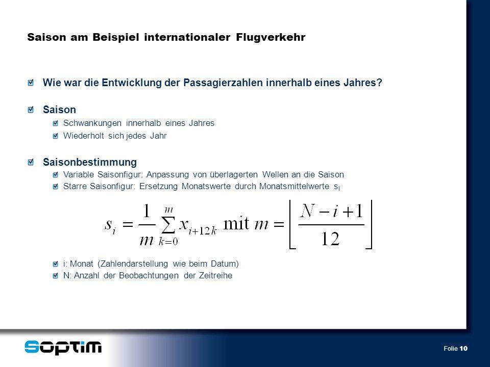 Folie 10 Saison am Beispiel internationaler Flugverkehr Wie war die Entwicklung der Passagierzahlen innerhalb eines Jahres? Saison Schwankungen innerh