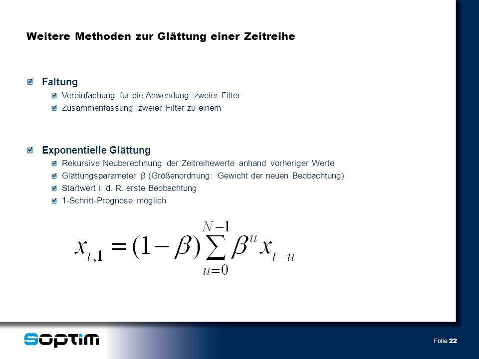 Folie 22 Weitere Methoden zur Glättung einer Zeitreihe Faltung Vereinfachung für die Anwendung zweier Filter Zusammenfassung zweier Filter zu einem Ex