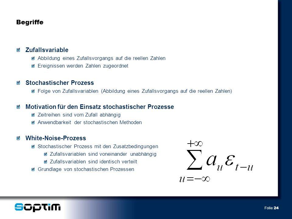Folie 24 Begriffe Zufallsvariable Abbildung eines Zufallsvorgangs auf die reellen Zahlen Ereignissen werden Zahlen zugeordnet Stochastischer Prozess F