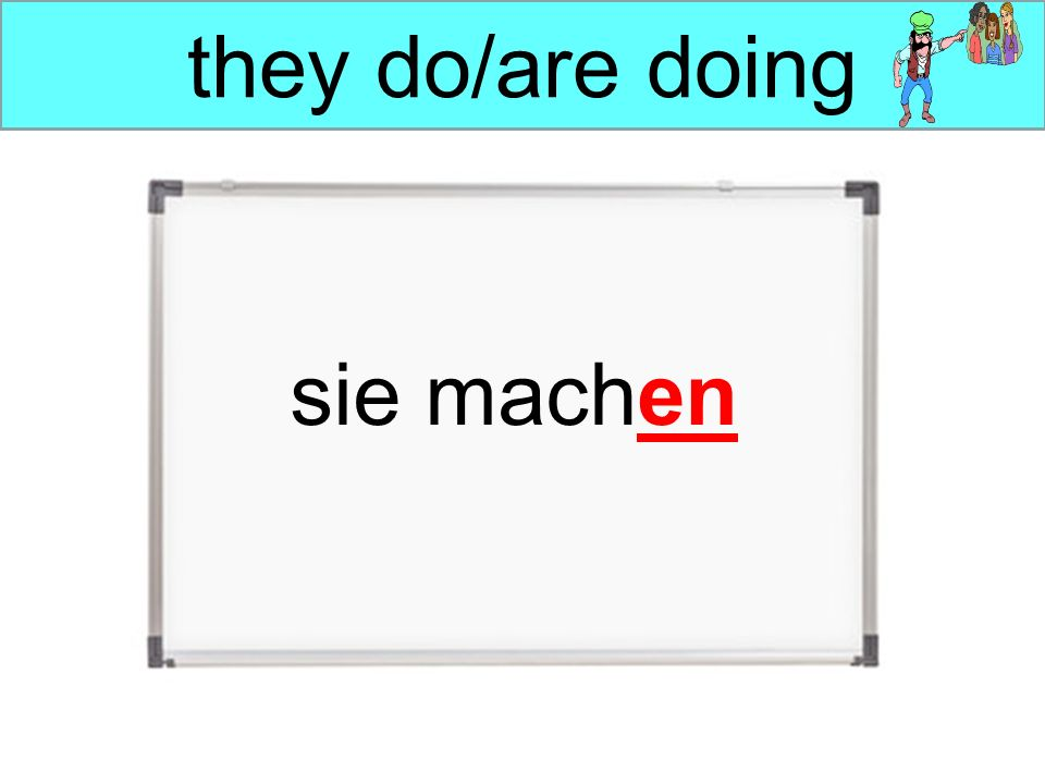 you do/are doing Sie machen