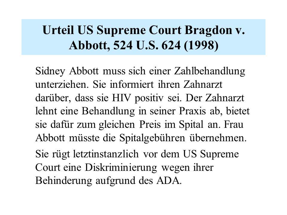 Urteil US Supreme Court Bragdon v. Abbott, 524 U.S. 624 (1998) Sidney Abbott muss sich einer Zahlbehandlung unterziehen. Sie informiert ihren Zahnarzt