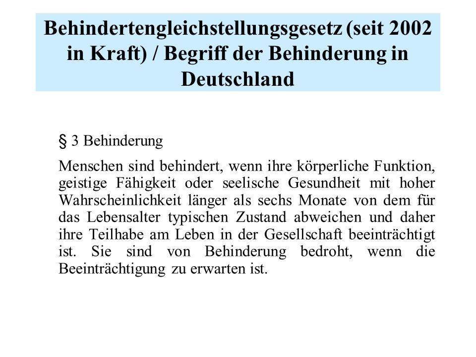 Behindertengleichstellungsgesetz (seit 2002 in Kraft) / Begriff der Behinderung in Deutschland § 3 Behinderung Menschen sind behindert, wenn ihre körp