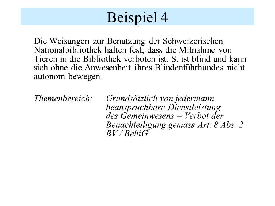 Beispiel 4 Die Weisungen zur Benutzung der Schweizerischen Nationalbibliothek halten fest, dass die Mitnahme von Tieren in die Bibliothek verboten ist