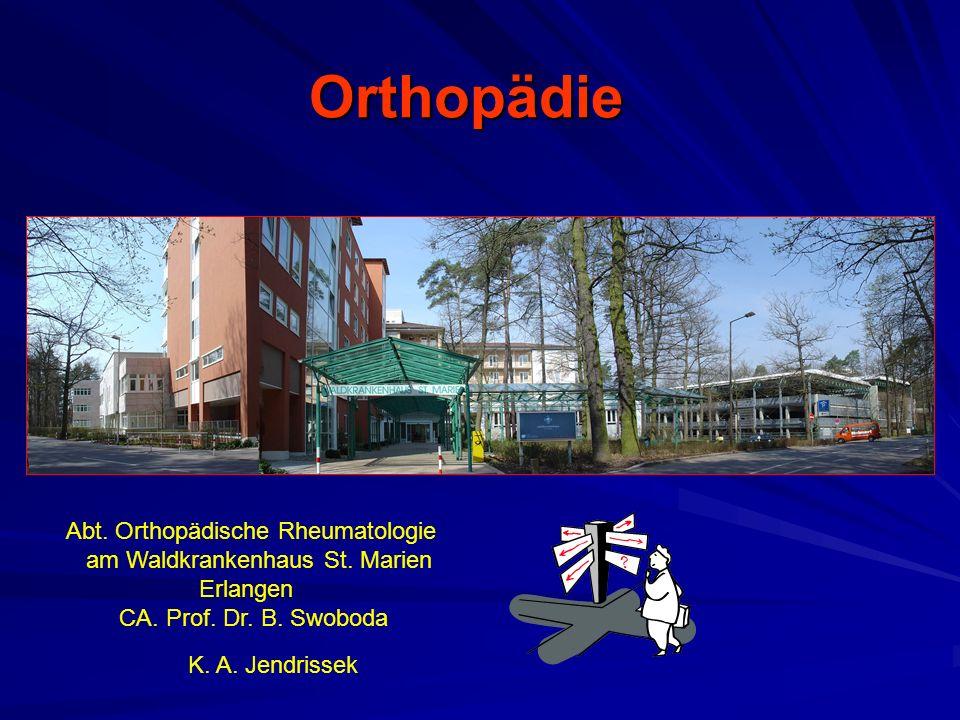 Orthopädie Abt. Orthopädische Rheumatologie am Waldkrankenhaus St. Marien Erlangen CA. Prof. Dr. B. Swoboda K. A. Jendrissek