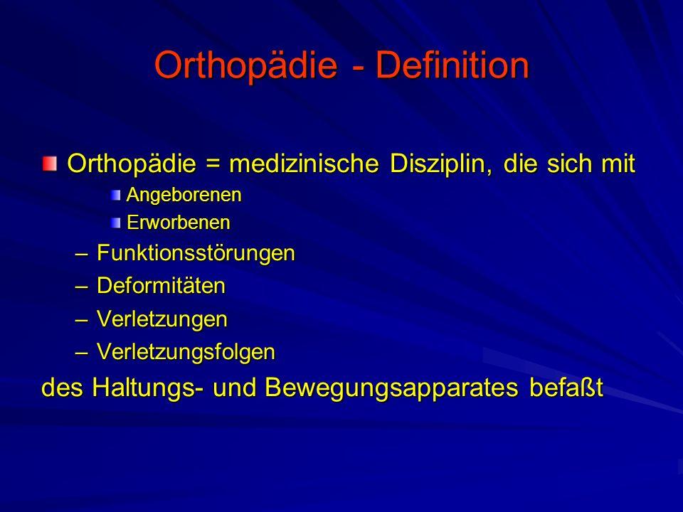 Orthopädie - Definition Orthopädie = medizinische Disziplin, die sich mit AngeborenenErworbenen –Funktionsstörungen –Deformitäten –Verletzungen –Verletzungsfolgen des Haltungs- und Bewegungsapparates befaßt
