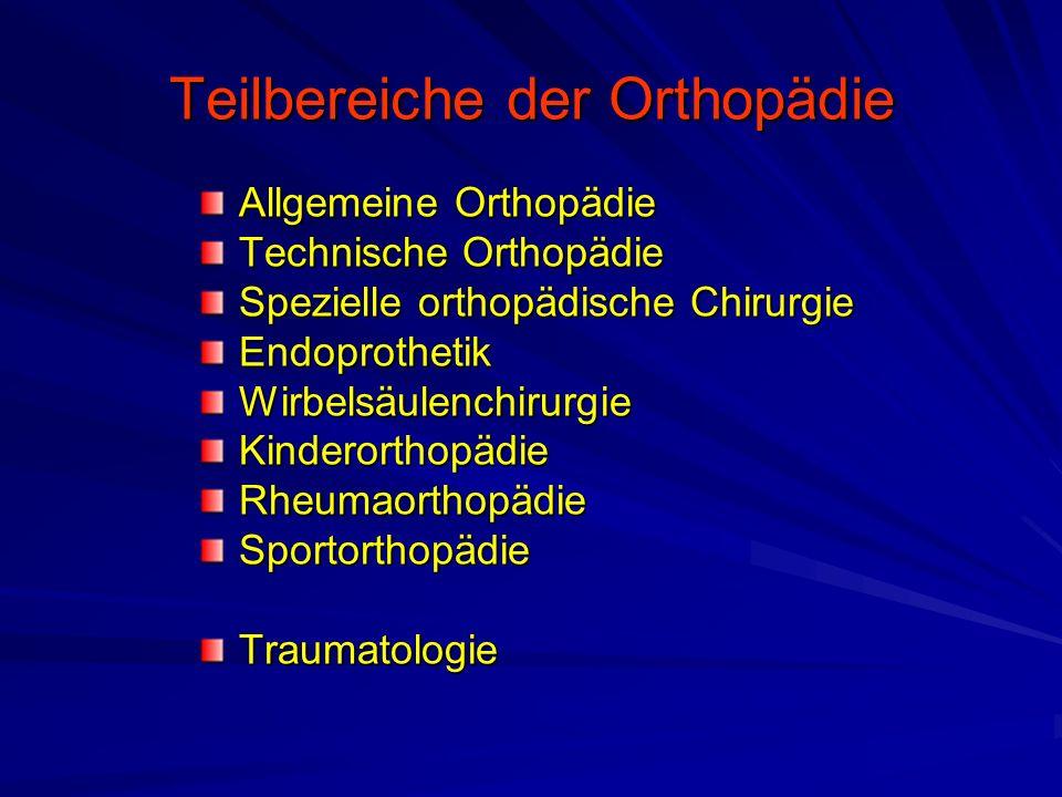 Teilbereiche der Orthopädie Allgemeine Orthopädie Technische Orthopädie Spezielle orthopädische Chirurgie EndoprothetikWirbelsäulenchirurgieKinderorthopädieRheumaorthopädieSportorthopädieTraumatologie