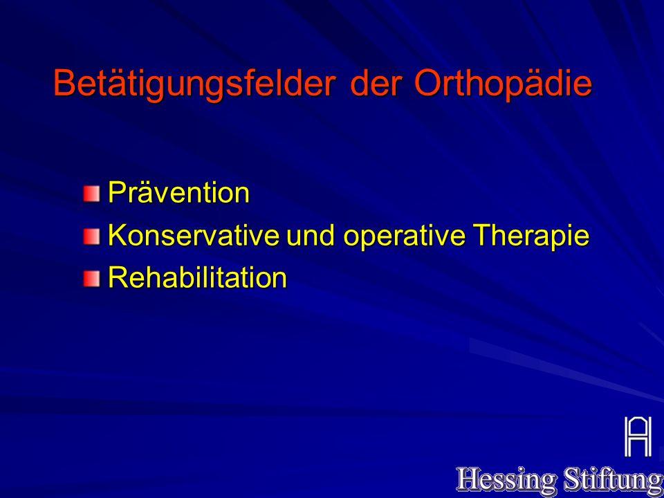 Betätigungsfelder der Orthopädie Prävention Konservative und operative Therapie Rehabilitation