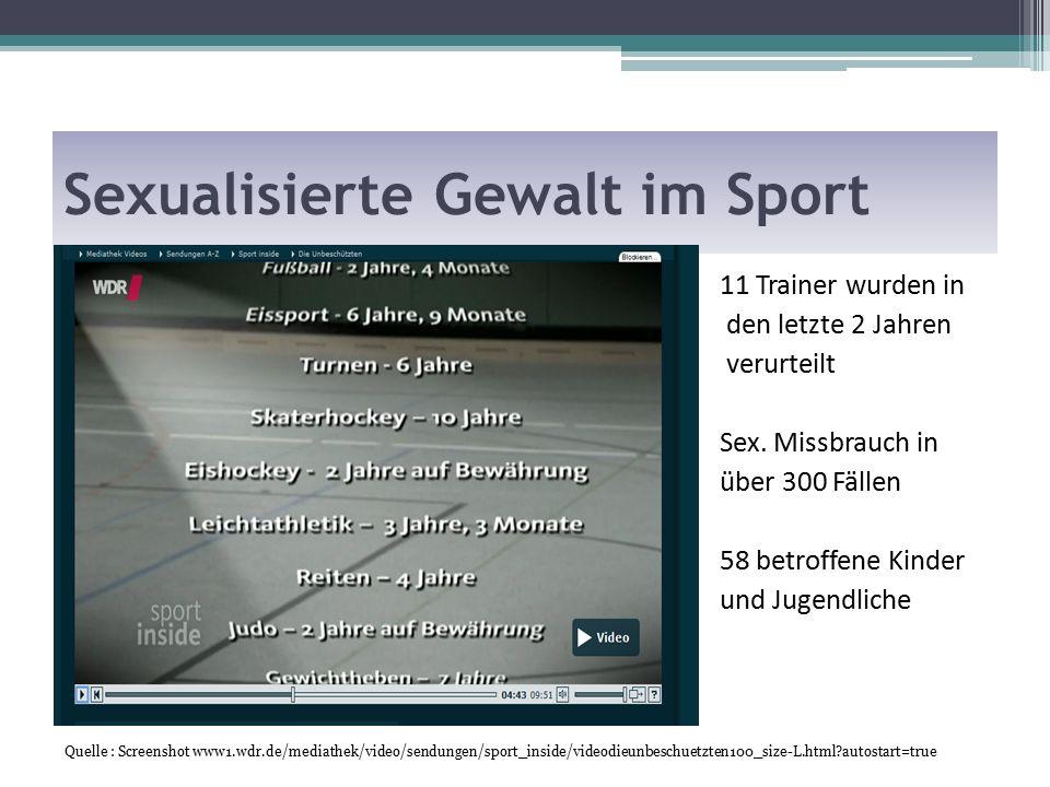Sexualisierte Gewalt im Sport Quelle : Screenshot www1.wdr.de/mediathek/video/sendungen/sport_inside/videodieunbeschuetzten100_size-L.html autostart=true 11 Trainer wurden in den letzte 2 Jahren verurteilt Sex.