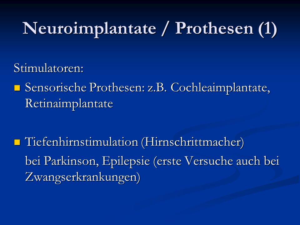 Neuroimplantate / Prothesen (1) Stimulatoren: Sensorische Prothesen: z.B.