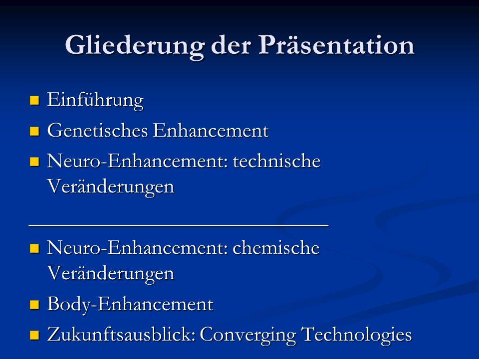 Gliederung der Präsentation Einführung Einführung Genetisches Enhancement Genetisches Enhancement Neuro-Enhancement: technische Veränderungen Neuro-Enhancement: technische Veränderungen____________________________ Neuro-Enhancement: chemische Veränderungen Neuro-Enhancement: chemische Veränderungen Body-Enhancement Body-Enhancement Zukunftsausblick: Converging Technologies Zukunftsausblick: Converging Technologies