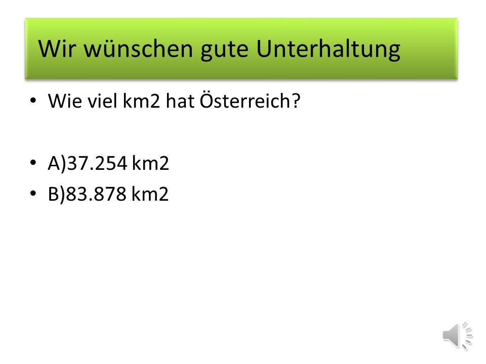 Wie viel km2 hat Österreich? A)37.254 km2