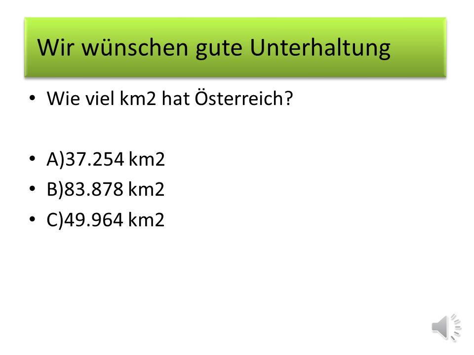 Wie viel km2 hat Österreich? A)37.254 km2 B)83.878 km2