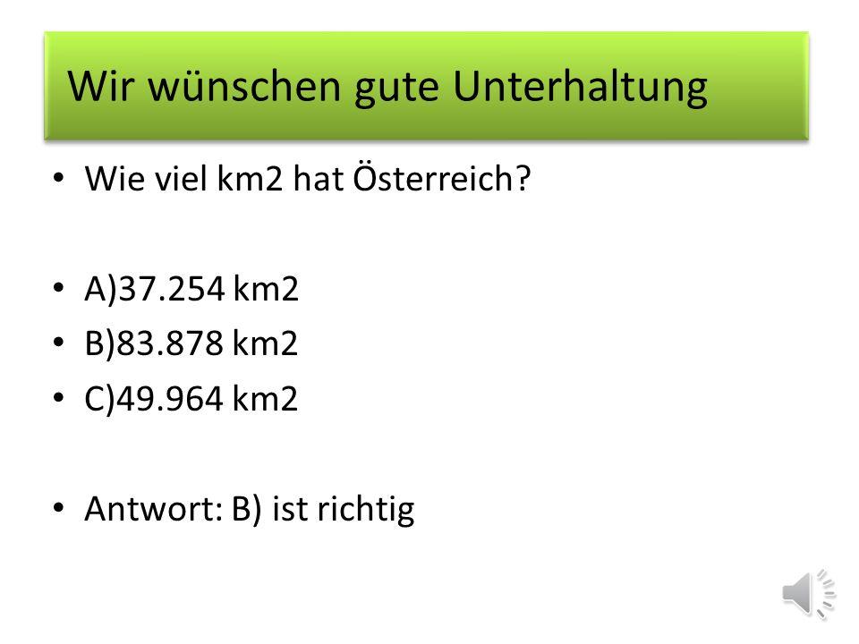 Wie viel km2 hat Österreich? A)37.254 km2 B)83.878 km2 C)49.964 km2