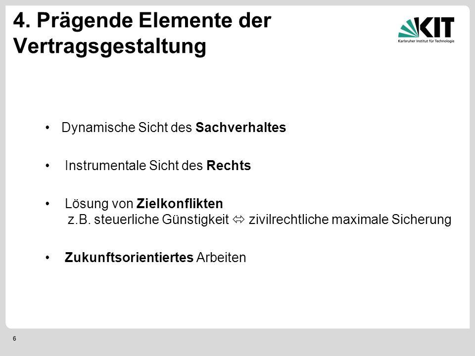 6 4. Prägende Elemente der Vertragsgestaltung Dynamische Sicht des Sachverhaltes Instrumentale Sicht des Rechts Lösung von Zielkonflikten z.B. steuerl