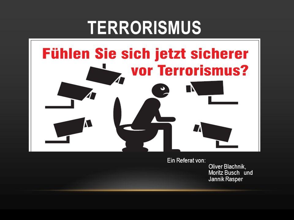 TERRORISMUS Ein Referat von: Oliver Blachnik, Moritz Busch und Jannik Rasper