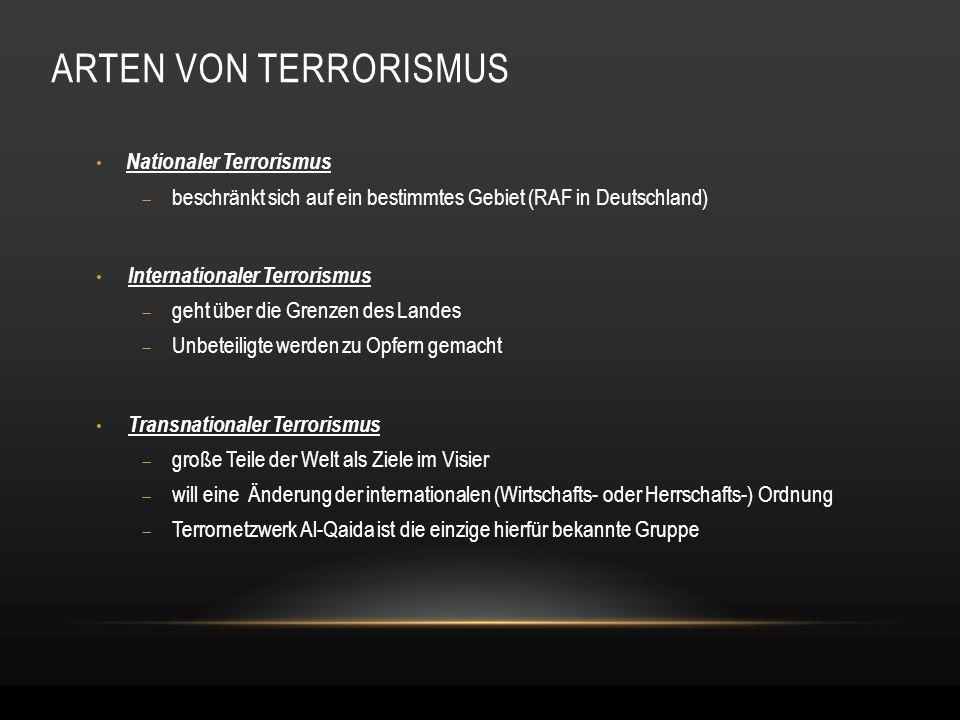 ARTEN VON TERRORISMUS Nationaler Terrorismus  beschränkt sich auf ein bestimmtes Gebiet (RAF in Deutschland) Internationaler Terrorismus  geht über