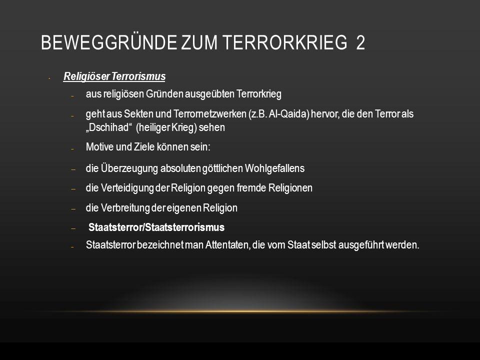 BEWEGGRÜNDE ZUM TERRORKRIEG 2 Religiöser Terrorismus  aus religiösen Gründen ausgeübten Terrorkrieg  geht aus Sekten und Terrornetzwerken (z.B. Al-Q