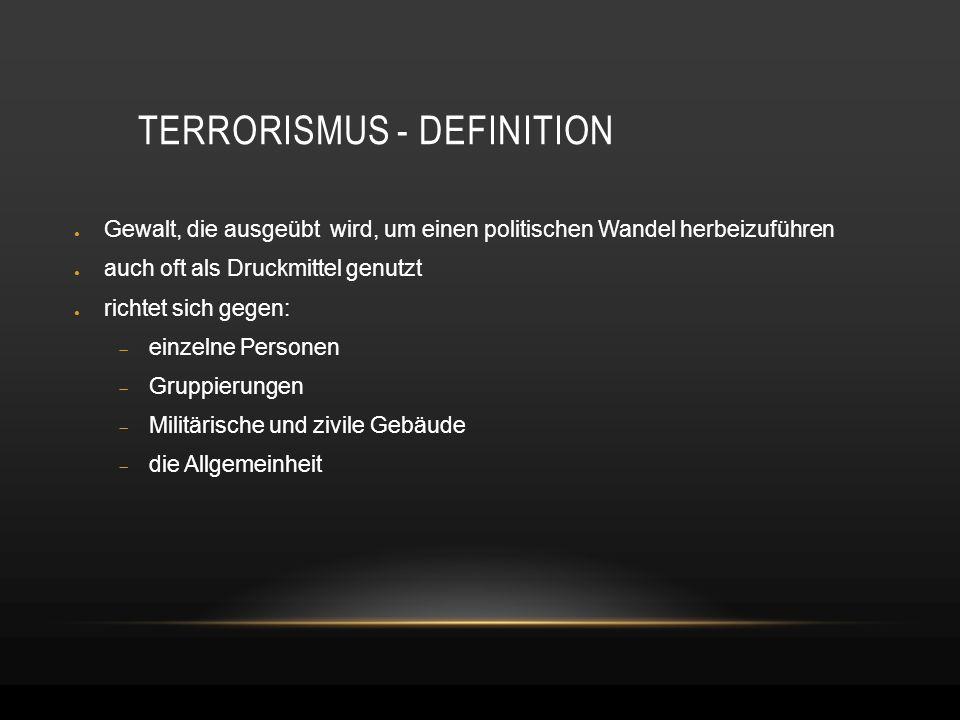 TERRORISMUS - DEFINITION ● Gewalt, die ausgeübt wird, um einen politischen Wandel herbeizuführen ● auch oft als Druckmittel genutzt ● richtet sich geg