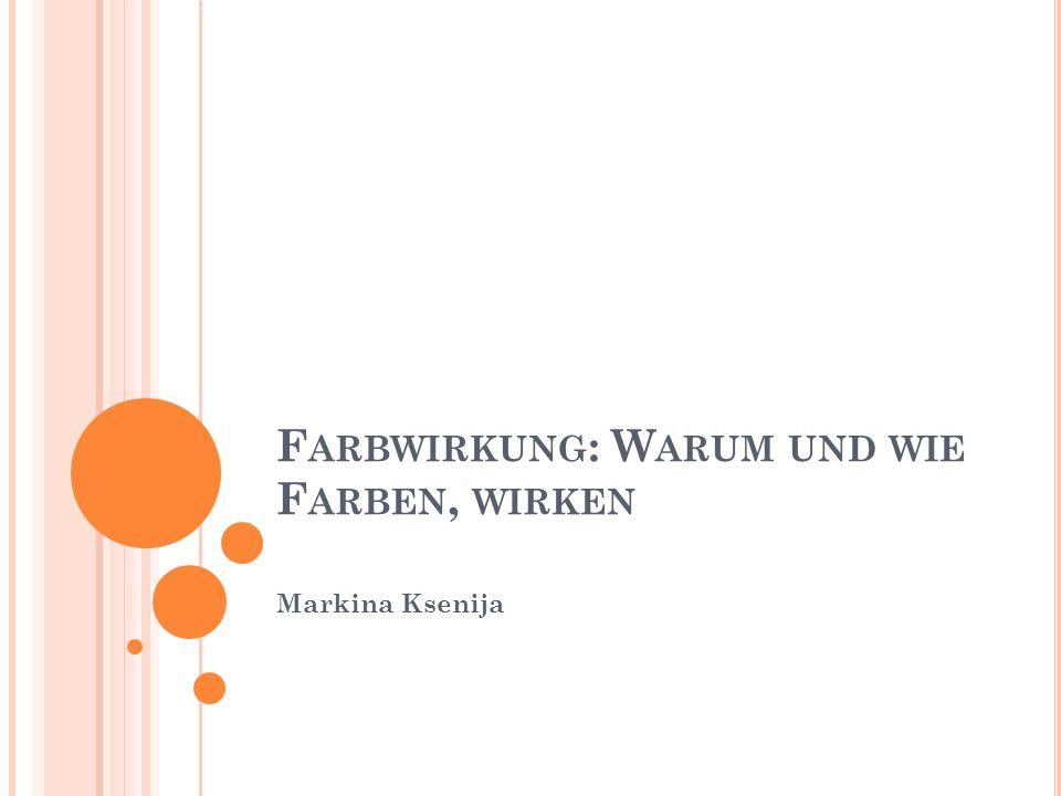 F ARBWIRKUNG : W ARUM UND WIE F ARBEN, WIRKEN Markina Ksenija