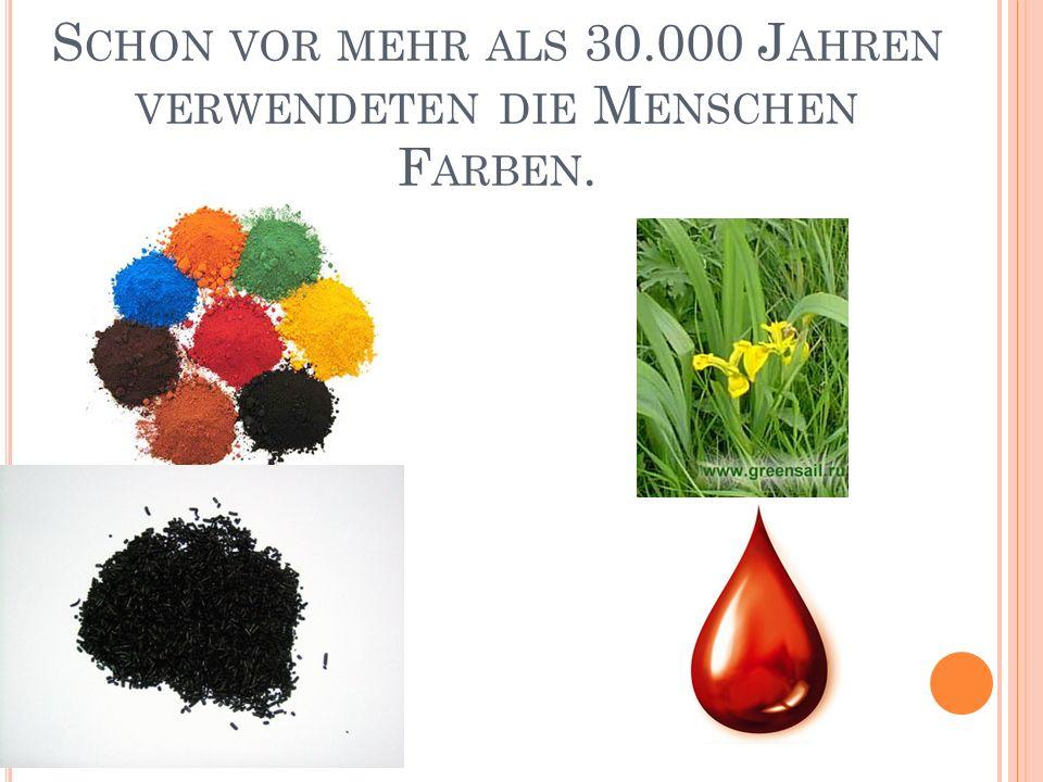 S CHON VOR MEHR ALS 30.000 J AHREN VERWENDETEN DIE M ENSCHEN F ARBEN.