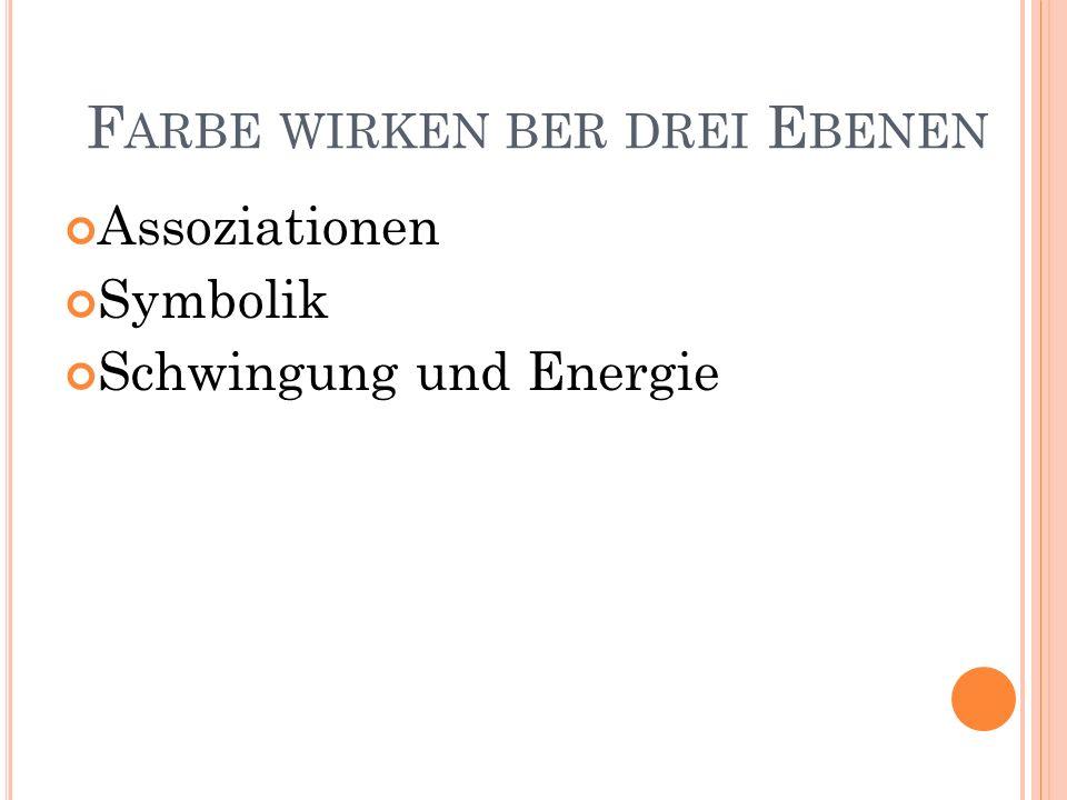 F ARBE WIRKEN BER DREI E BENEN Assoziationen Symbolik Schwingung und Energie