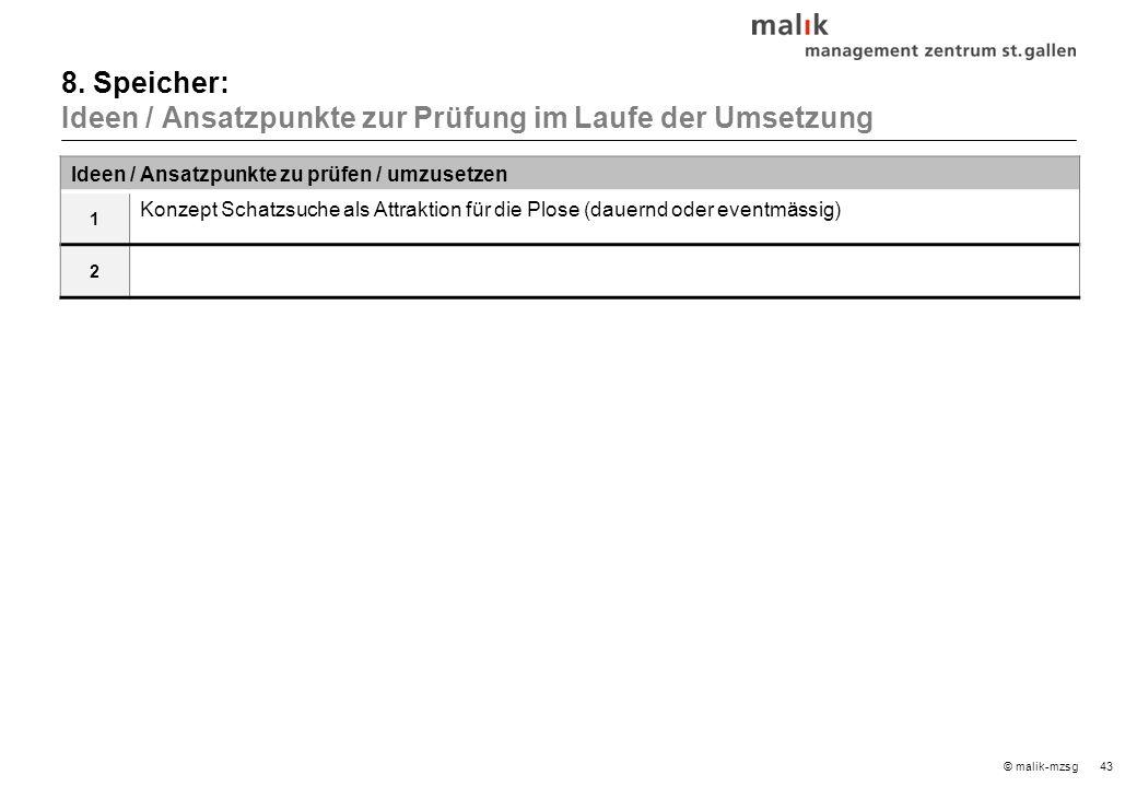 43© malik-mzsg Ideen / Ansatzpunkte zu prüfen / umzusetzen 1 Konzept Schatzsuche als Attraktion für die Plose (dauernd oder eventmässig) 2 8.