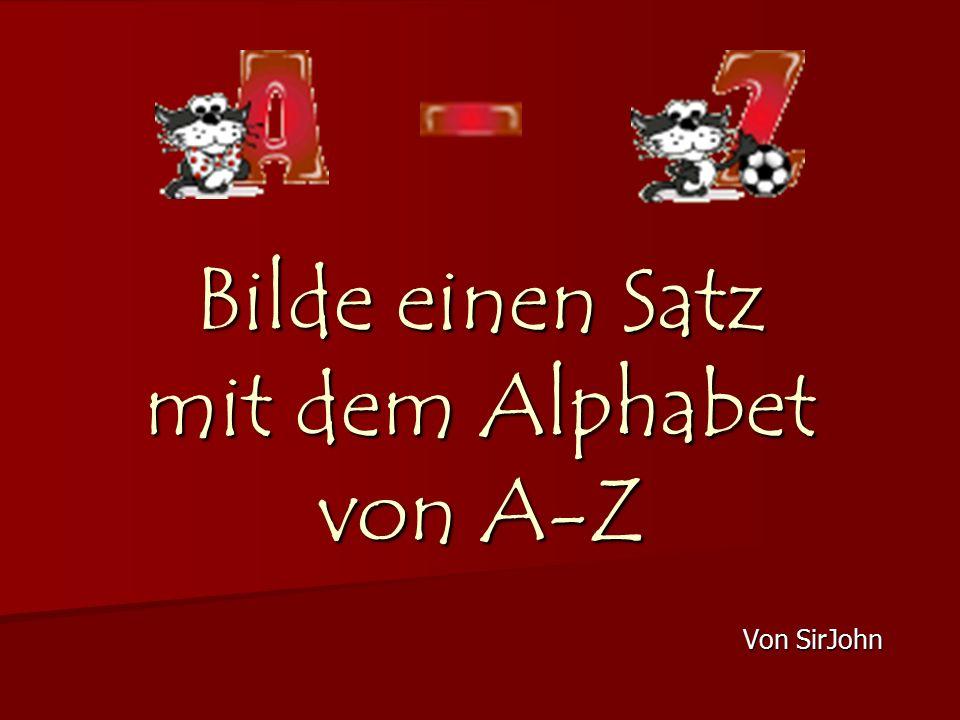 Bilde einen Satz mit dem Alphabet von A-Z Von SirJohn