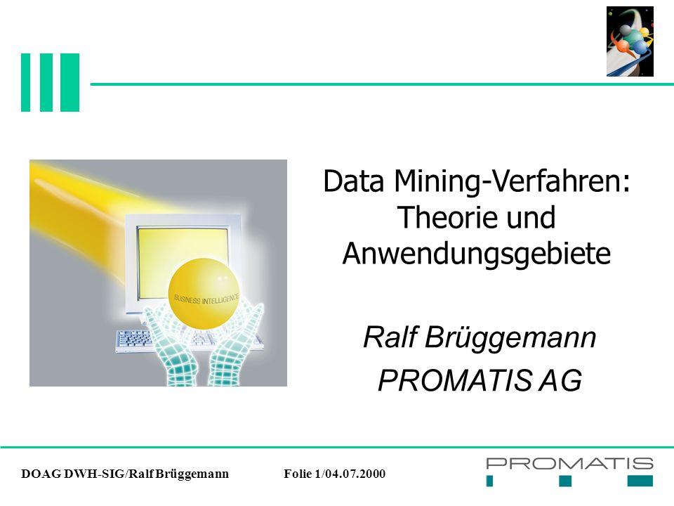 DOAG DWH-SIG/Ralf BrüggemannFolie 22/04.07.2000 Data-Mining-Methoden  Vorteile:  Zeitliche Abfolge von Aktionen darstellbar  Nachteile:  Keine kontinuierlichen numerischen Werte darstellbar Assoziationsregeln
