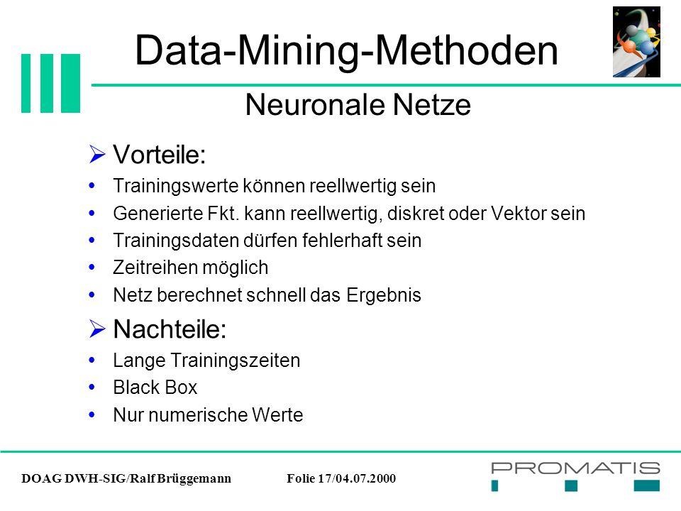 DOAG DWH-SIG/Ralf BrüggemannFolie 17/04.07.2000 Data-Mining-Methoden  Vorteile:  Trainingswerte können reellwertig sein  Generierte Fkt.