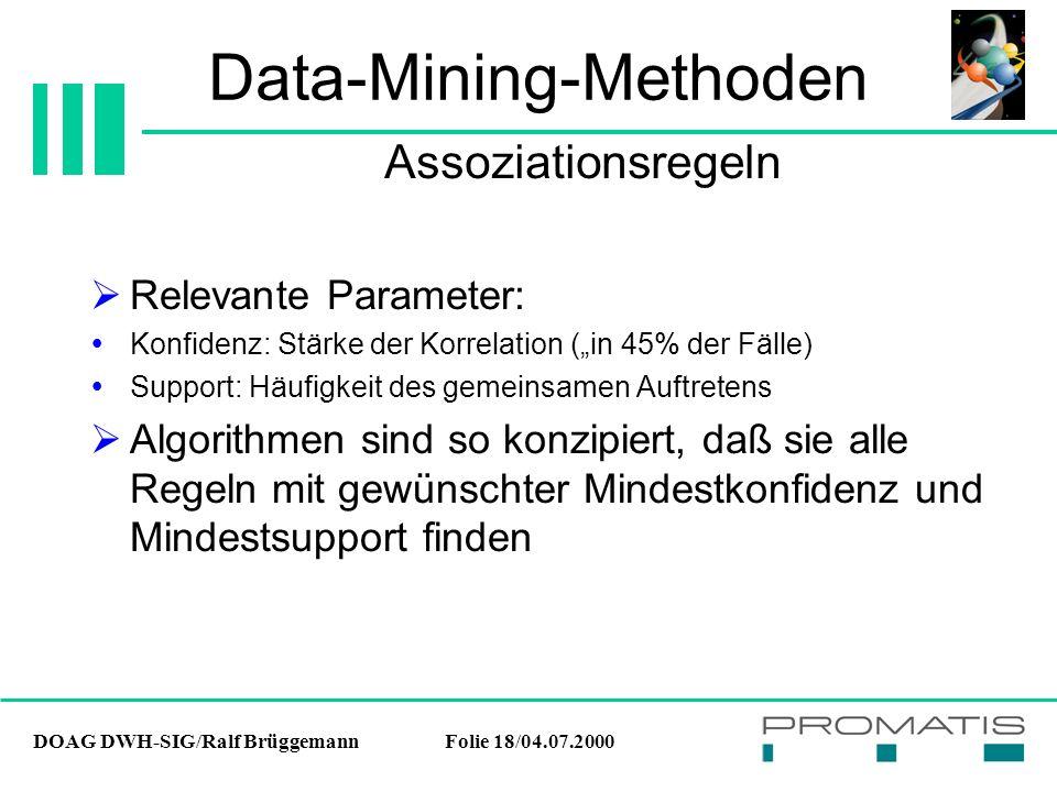 """DOAG DWH-SIG/Ralf BrüggemannFolie 18/04.07.2000 Data-Mining-Methoden  Relevante Parameter:  Konfidenz: Stärke der Korrelation (""""in 45% der Fälle) """