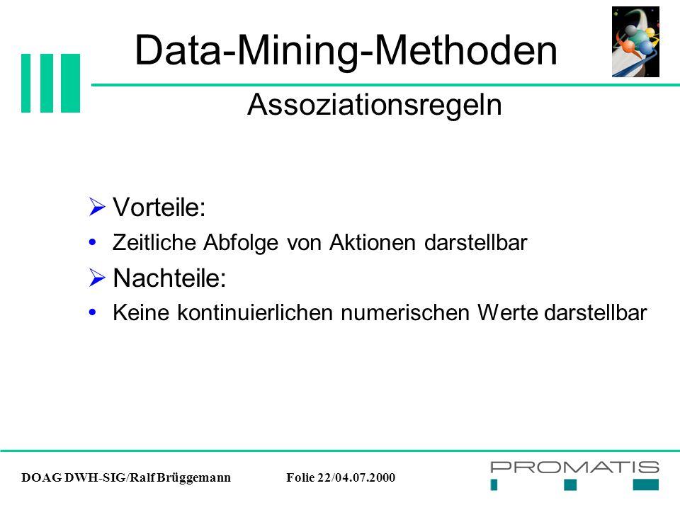 DOAG DWH-SIG/Ralf BrüggemannFolie 22/04.07.2000 Data-Mining-Methoden  Vorteile:  Zeitliche Abfolge von Aktionen darstellbar  Nachteile:  Keine kon