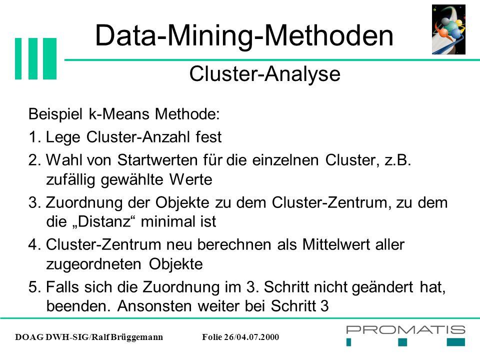 DOAG DWH-SIG/Ralf BrüggemannFolie 26/04.07.2000 Data-Mining-Methoden Beispiel k-Means Methode: 1. Lege Cluster-Anzahl fest 2. Wahl von Startwerten für