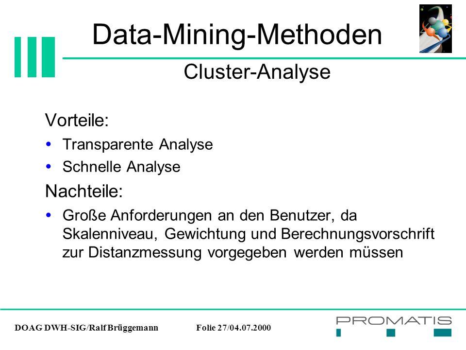 DOAG DWH-SIG/Ralf BrüggemannFolie 27/04.07.2000 Data-Mining-Methoden Vorteile:  Transparente Analyse  Schnelle Analyse Nachteile:  Große Anforderun
