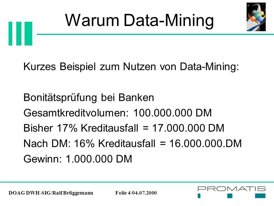 DOAG DWH-SIG/Ralf BrüggemannFolie 4/04.07.2000 Warum Data-Mining Kurzes Beispiel zum Nutzen von Data-Mining: Bonitätsprüfung bei Banken Gesamtkreditvo