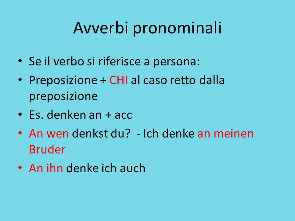 Avverbi pronominali Se il verbo si riferisce a persona: Preposizione + CHI al caso retto dalla preposizione Es.