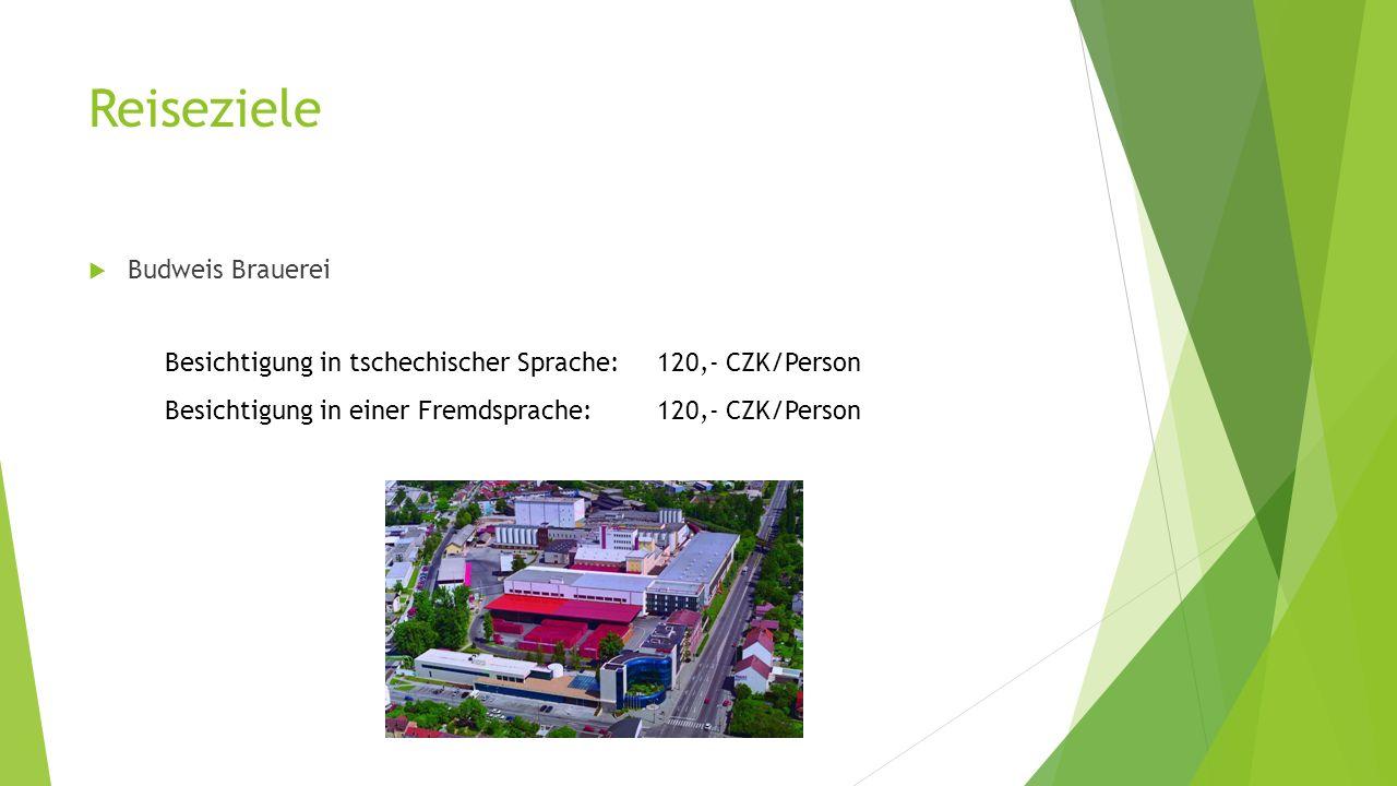 Reiseziele  Budweis Brauerei Besichtigung in tschechischer Sprache:120,- CZK/Person Besichtigung in einer Fremdsprache:120,- CZK/Person