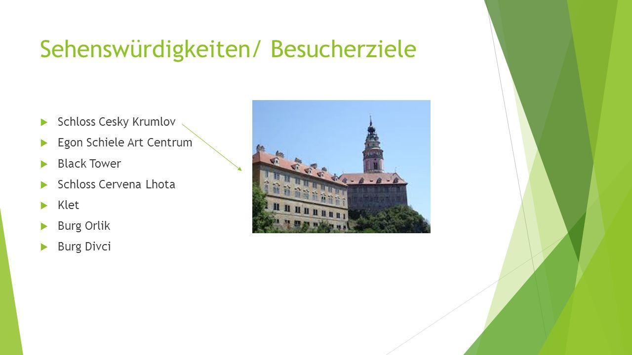 Sehenswürdigkeiten/ Besucherziele  Schloss Cesky Krumlov  Egon Schiele Art Centrum  Black Tower  Schloss Cervena Lhota  Klet  Burg Orlik  Burg Divci