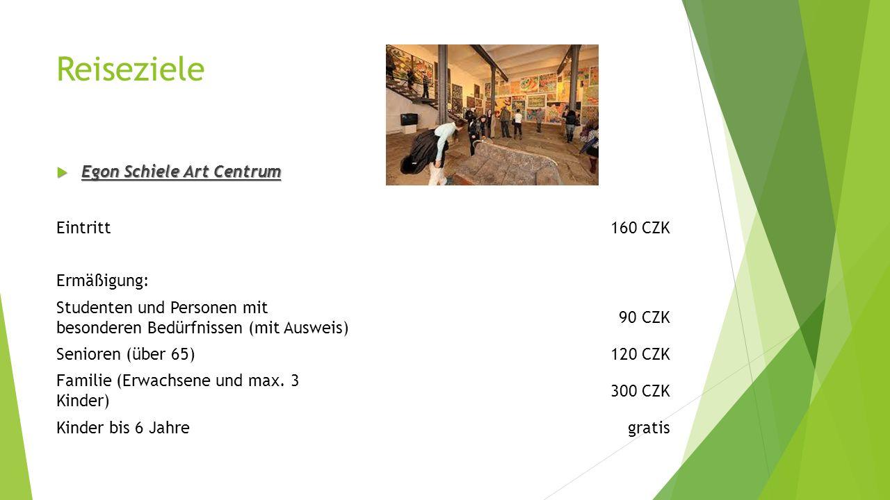Reiseziele  Egon Schiele Art Centrum Eintritt 160 CZK Ermäßigung: Studenten und Personen mit besonderen Bedürfnissen (mit Ausweis) 90 CZK Senioren (über 65) 120 CZK Familie (Erwachsene und max.