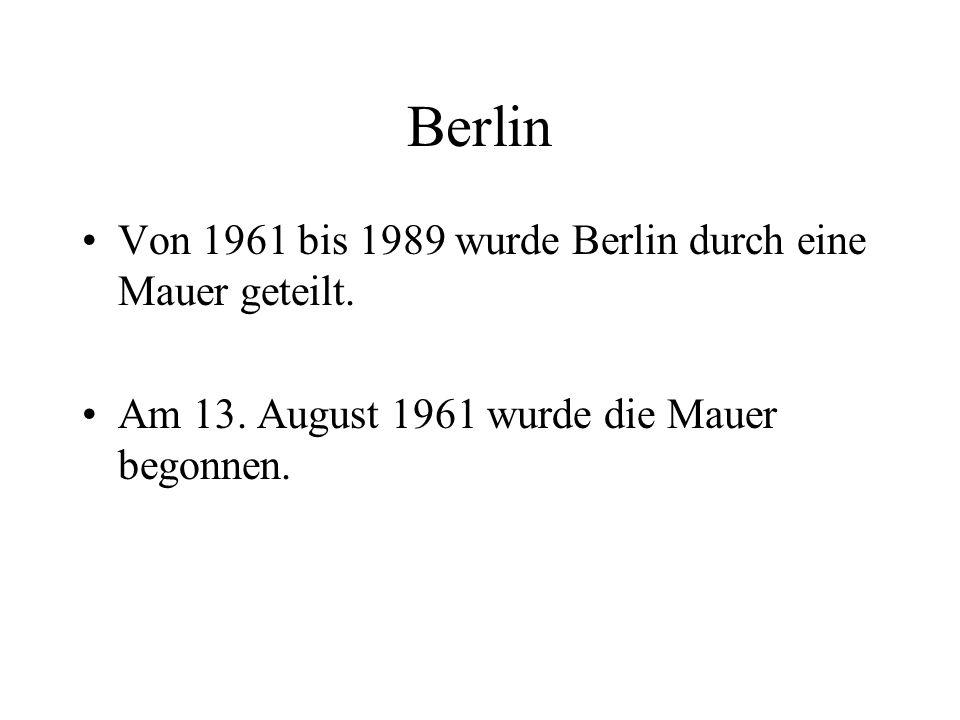 Von 1961 bis 1989 wurde Berlin durch eine Mauer geteilt.