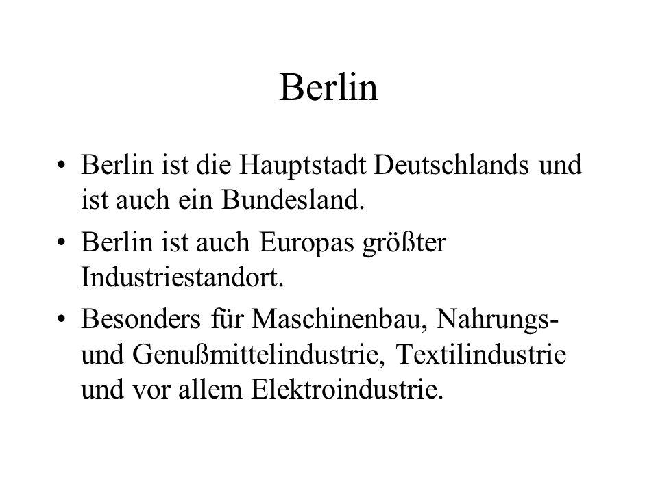 Berlin Berlin ist die Hauptstadt Deutschlands und ist auch ein Bundesland.