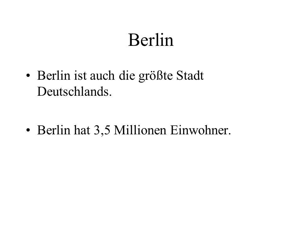 Berlin Berlin ist auch die größte Stadt Deutschlands. Berlin hat 3,5 Millionen Einwohner.