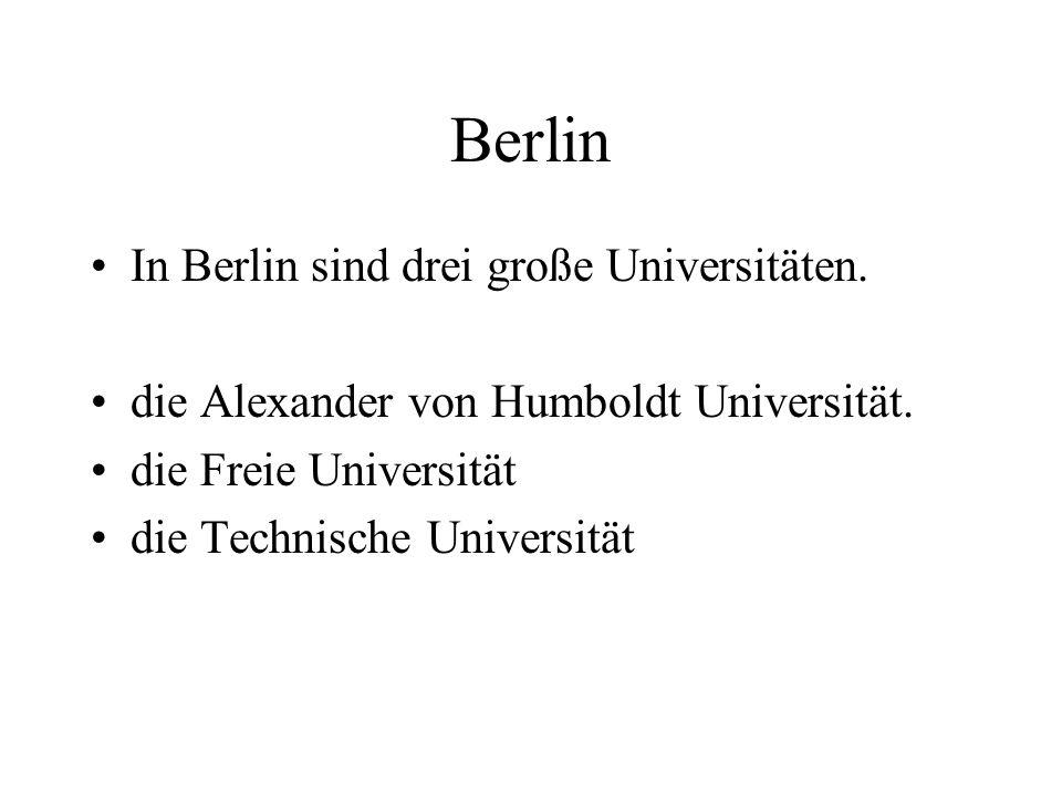 Berlin In Berlin sind drei große Universitäten. die Alexander von Humboldt Universität.