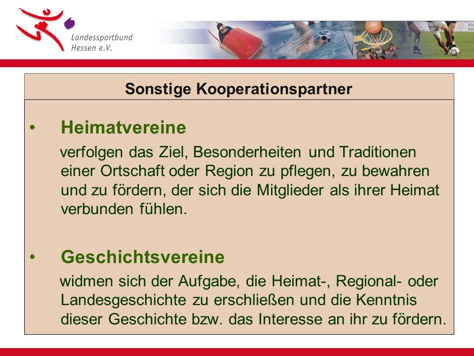 Sonstige Kooperationspartner Heimatvereine verfolgen das Ziel, Besonderheiten und Traditionen einer Ortschaft oder Region zu pflegen, zu bewahren und