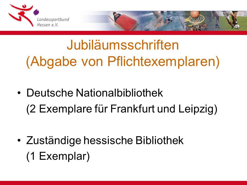 Jubiläumsschriften (Abgabe von Pflichtexemplaren) Deutsche Nationalbibliothek (2 Exemplare für Frankfurt und Leipzig) Zuständige hessische Bibliothek