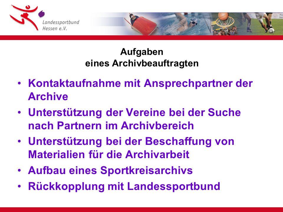 Aufgaben eines Archivbeauftragten Kontaktaufnahme mit Ansprechpartner der Archive Unterstützung der Vereine bei der Suche nach Partnern im Archivberei