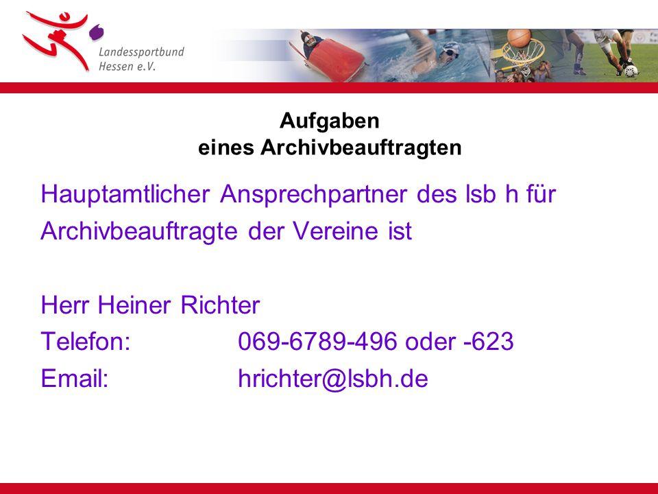 Aufgaben eines Archivbeauftragten Hauptamtlicher Ansprechpartner des lsb h für Archivbeauftragte der Vereine ist Herr Heiner Richter Telefon: 069-6789