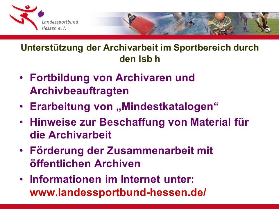 """Unterstützung der Archivarbeit im Sportbereich durch den lsb h Fortbildung von Archivaren und Archivbeauftragten Erarbeitung von """"Mindestkatalogen"""" Hi"""