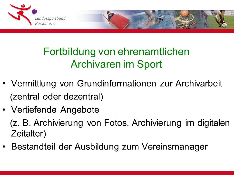 Fortbildung von ehrenamtlichen Archivaren im Sport Vermittlung von Grundinformationen zur Archivarbeit (zentral oder dezentral) Vertiefende Angebote (