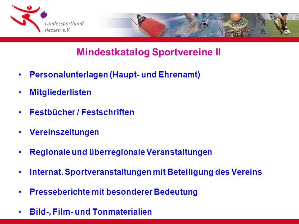Mindestkatalog Sportvereine II Personalunterlagen (Haupt- und Ehrenamt) Mitgliederlisten Festbücher / Festschriften Vereinszeitungen Regionale und übe